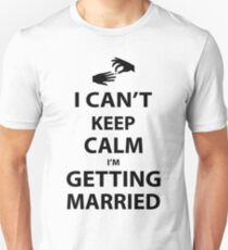 I'Can't Keep Calm I'm Getting Married T-Shirt