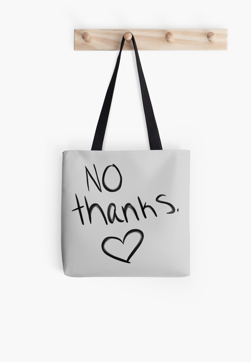 """""""No Thanks."""" Tote bag  by Neve12"""