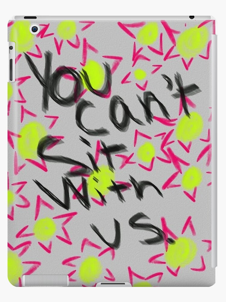 You Can't Sit With Us iPad case Mean Girls quote by Neve12