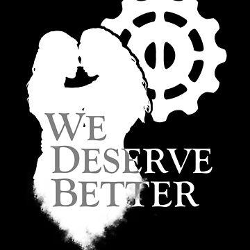We Deserve Better by ruland