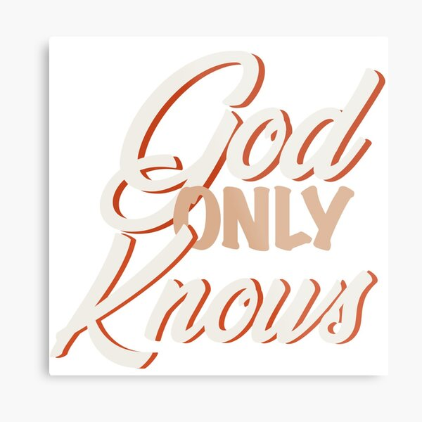 God only knows Metal Print