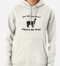 An Adventure? Alpaca My Bags. Hoodie