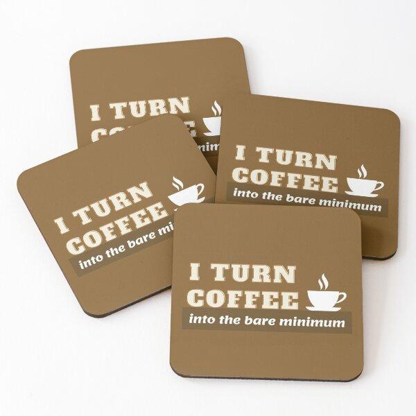 I Turn Coffee into the Bare Minimum Coasters (Set of 4)