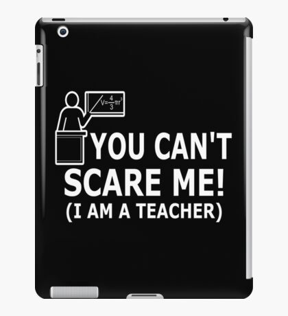 You can't scare me! I'm a Teacher iPad Case/Skin