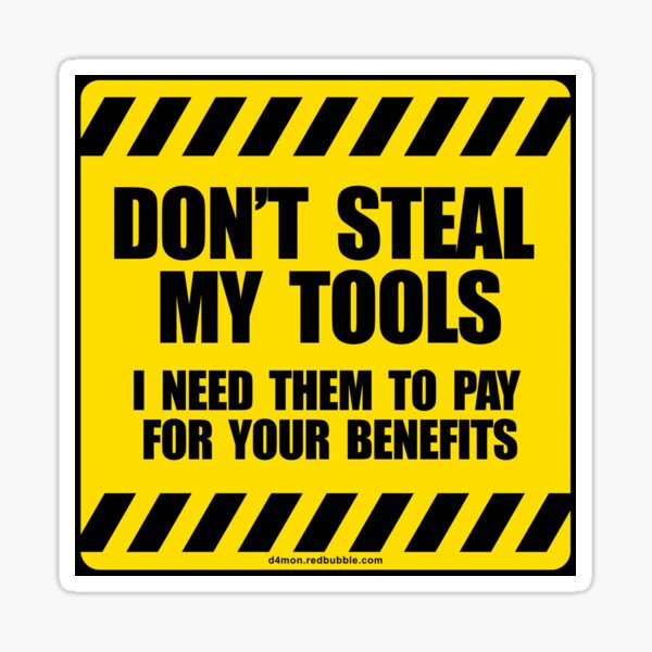 Don't Steal My Tools stickers - sign Sticker