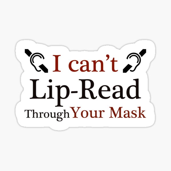 I Can't Lip Read through your mask - Deaf Culture Sticker