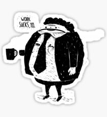 Work Sucks Sticker