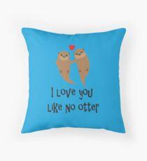 I love you like no otter Throw Pillow