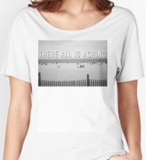 """""""There All Is Aching"""" Women's Relaxed Fit T-Shirt"""