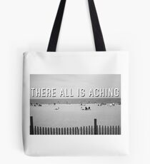 """There All Is Aching"" Tote Bag"