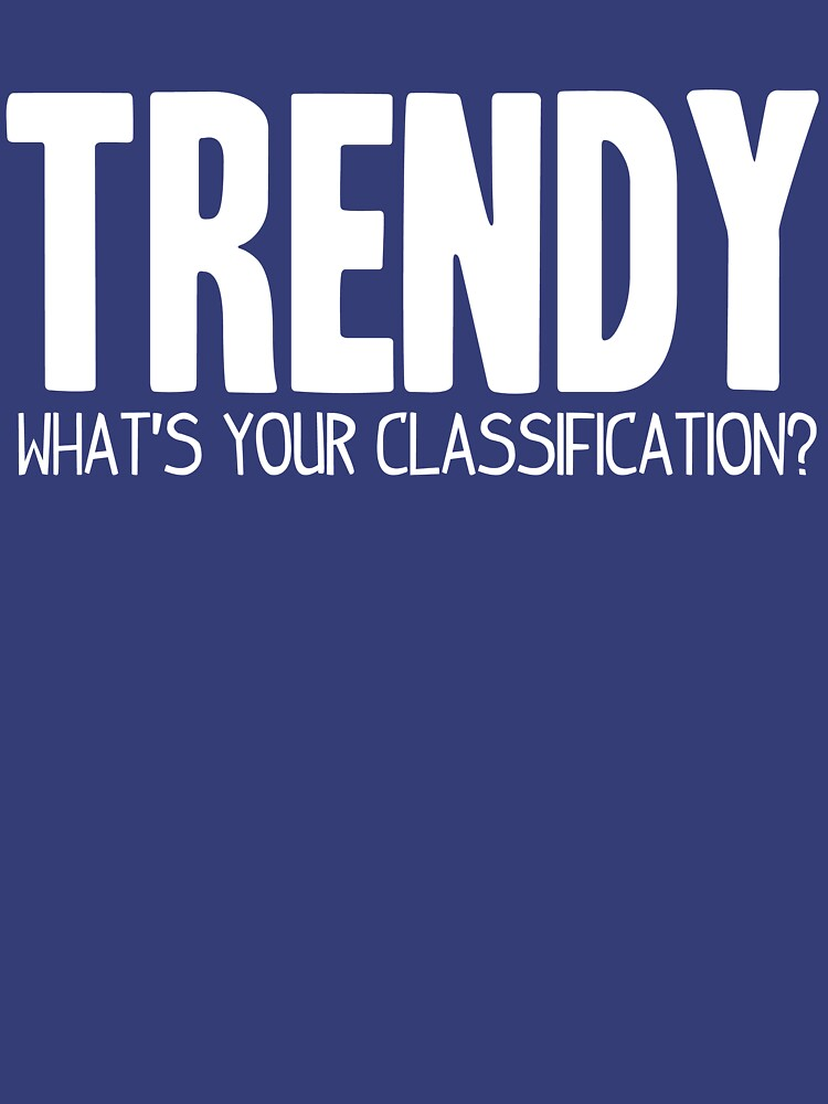 What's Your Classification? | Trendy by HappyThreads
