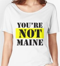 You're Not Maine Women's Relaxed Fit T-Shirt