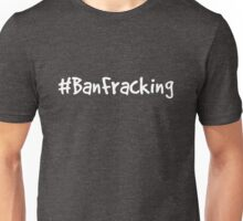 Ban Fracking Unisex T-Shirt