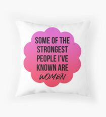 some fo the strongest people i've known are women Throw Pillow
