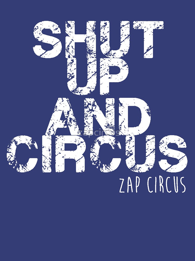 Shut up and circus zap by zapcircus