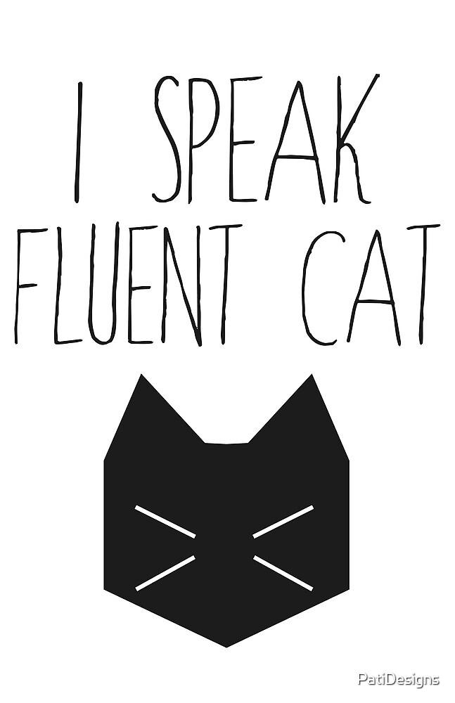 I Speak Fluent Cat by PatiDesigns