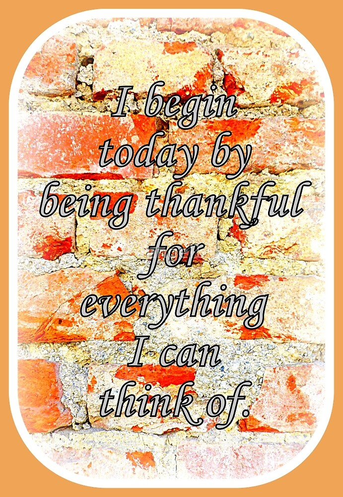 I begin today by being thankful for everything I can think of by ©The Creative  Minds