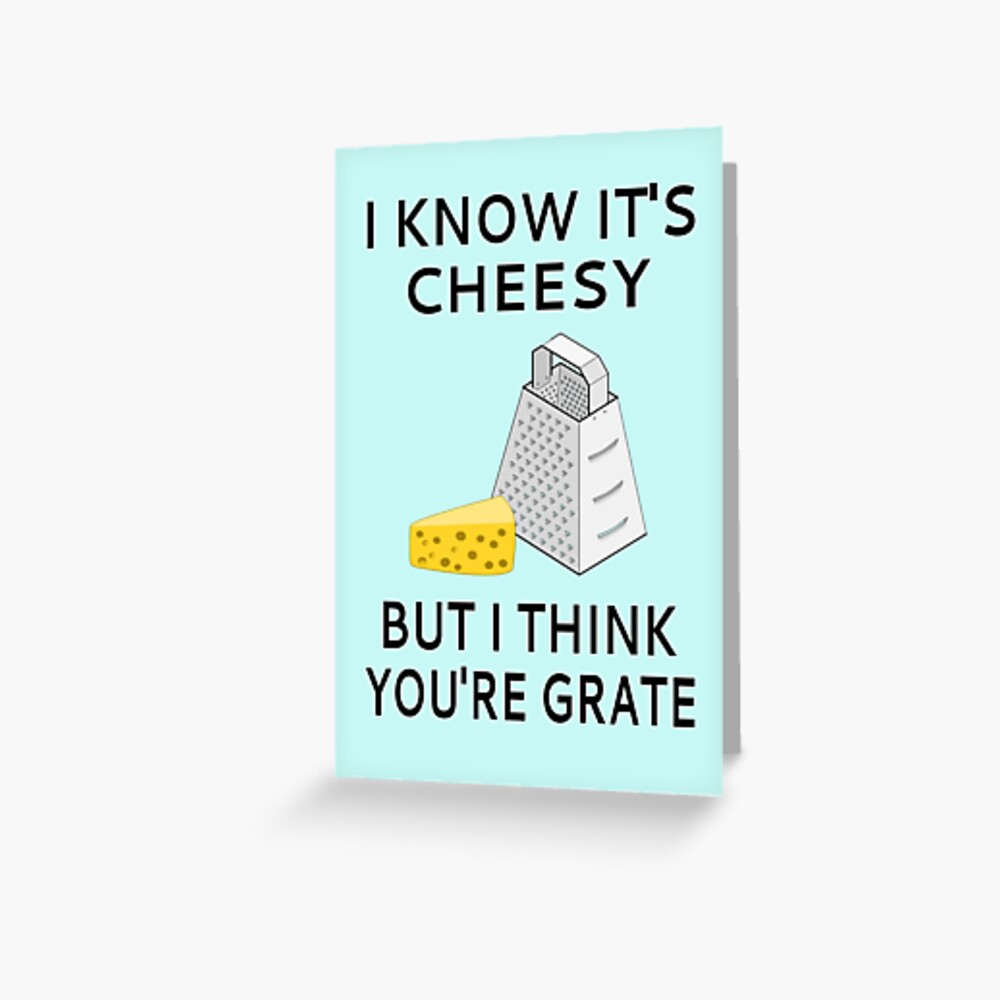 I Know It's Cheesy But I Think You're Grate Greeting Card