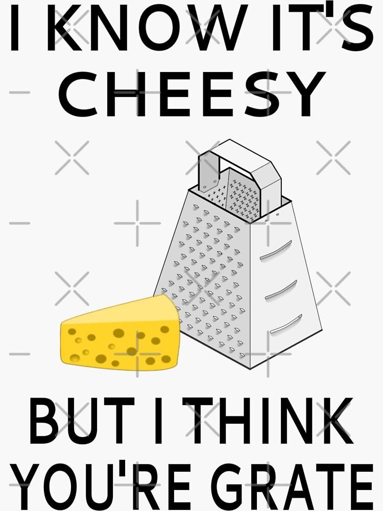 I Know It's Cheesy But I Think You're Grate by coolfuntees