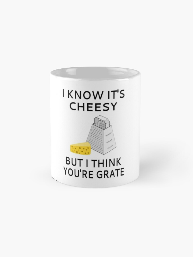 Alternate view of I Know It's Cheesy But I Think You're Grate Mug