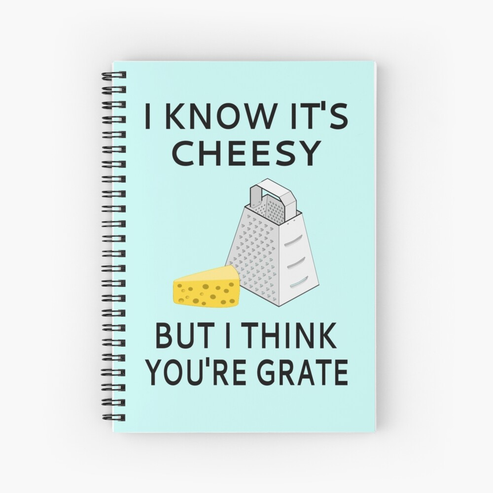 I Know It's Cheesy But I Think You're Grate Spiral Notebook