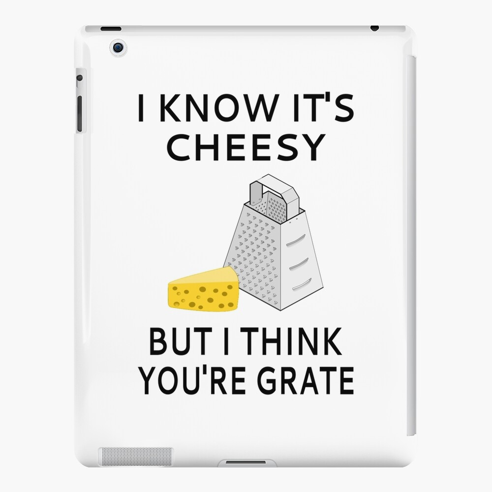 I Know It's Cheesy But I Think You're Grate iPad Case & Skin