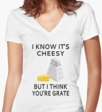 I Know It's Cheesy But I Think You're Grate Women's Fitted V-Neck T-Shirt