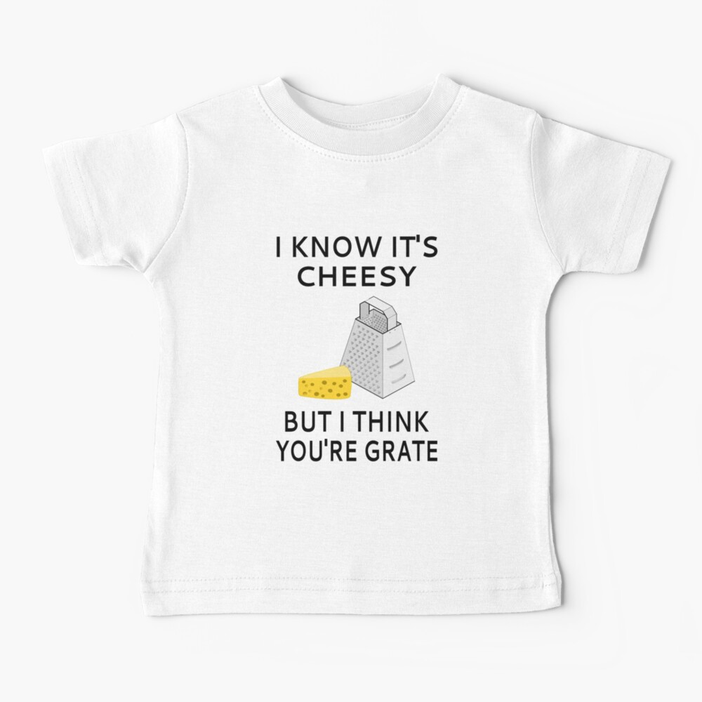 I Know It's Cheesy But I Think You're Grate Baby T-Shirt