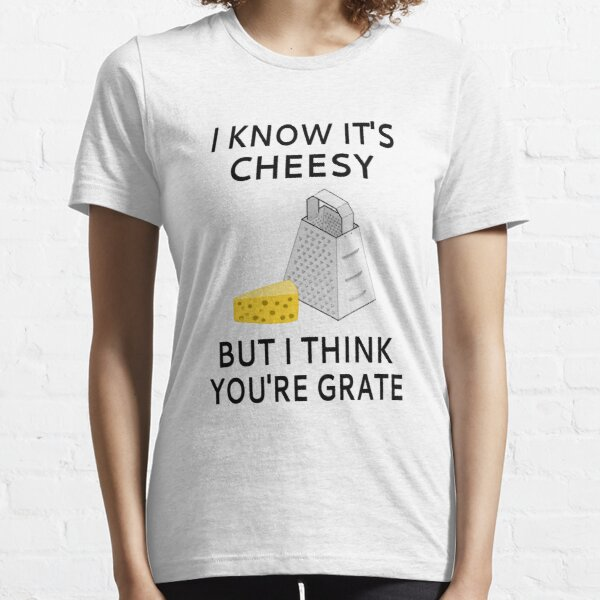 I Know It's Cheesy But I Think You're Grate Essential T-Shirt