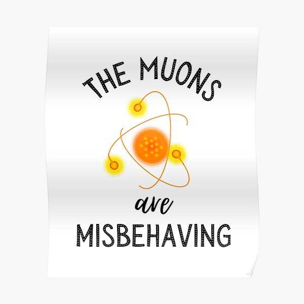 The muons are misbehaving  Poster