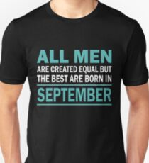 ALL MEN ARE CREATED EQUAL BUT THE BEST ARE BORN IN September T-Shirt