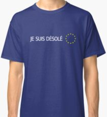 BREXIT: I'm Sorry (French) Classic T-Shirt