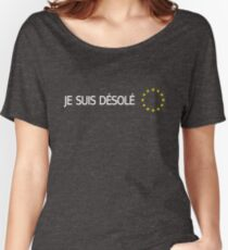BREXIT: I'm Sorry (French) Women's Relaxed Fit T-Shirt