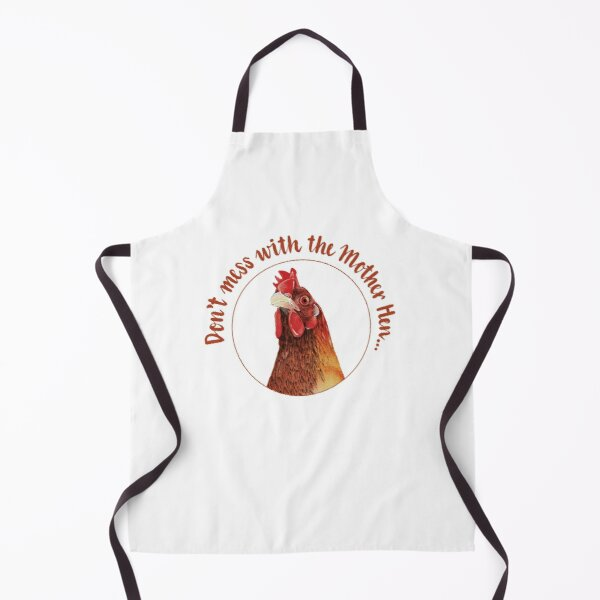Don't mess with the Mother Hen Apron