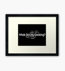 Who's Scruffy Looking Framed Print