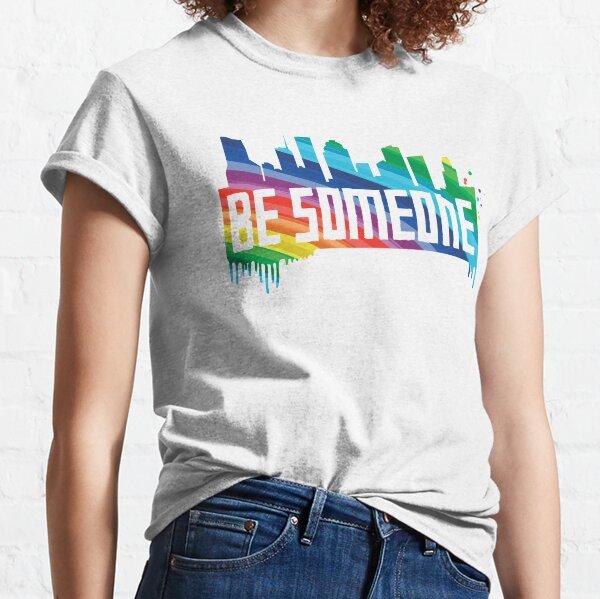 Be Someone - Rainbow Classic T-Shirt
