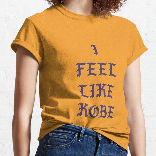i feel like kobe - funny gift idea for kobe and basketball lovers Classic T-Shirt