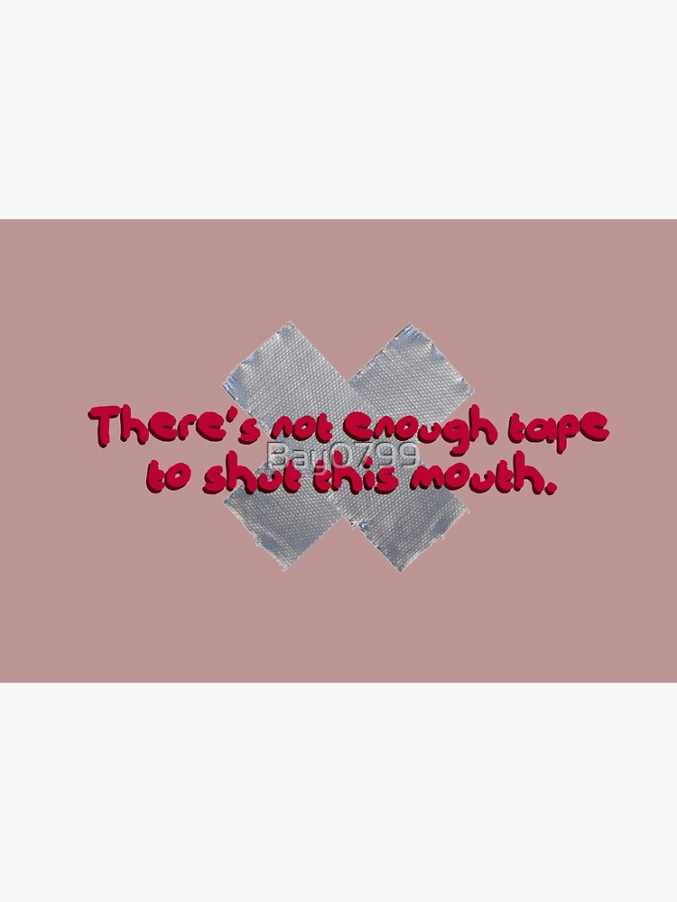 Not Enough Tape To Shut This Mouth - P!nk Design by Bay0799