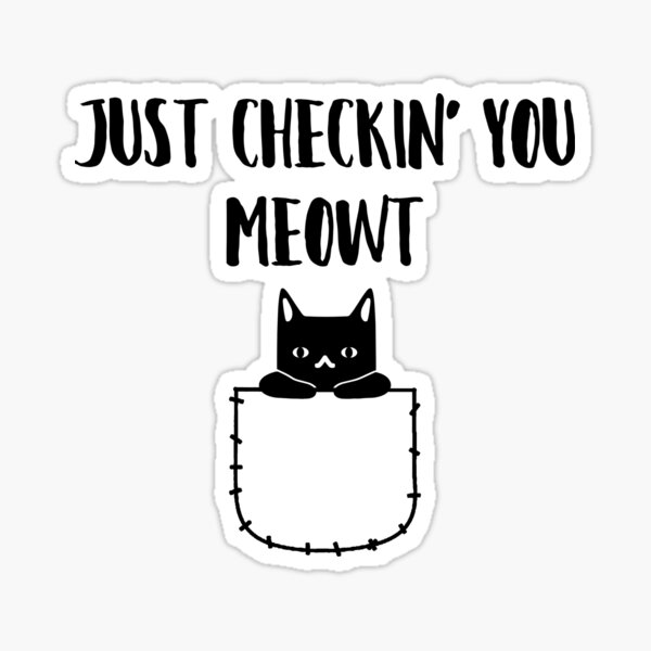 Just Checkin' You Meowt kitty Cat Sticker