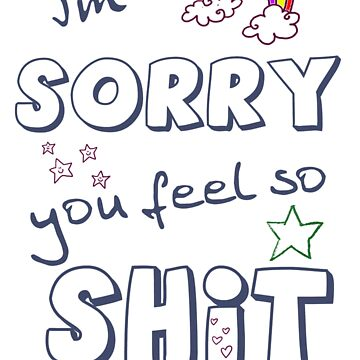 I'm sorry you feel so shit SYMPATHY / GET WELL / COMMISERATIONS card by incurablehippie