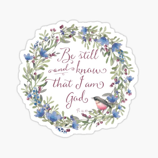 Be Still and Know - Psalm 46:10  Sticker