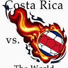 World Cup - Costa Rica Versus the World by pjwuebker