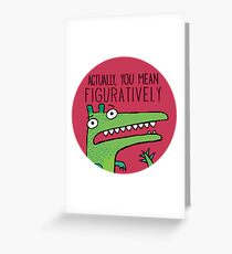 Actually, You Mean Figuratively. Greeting Card