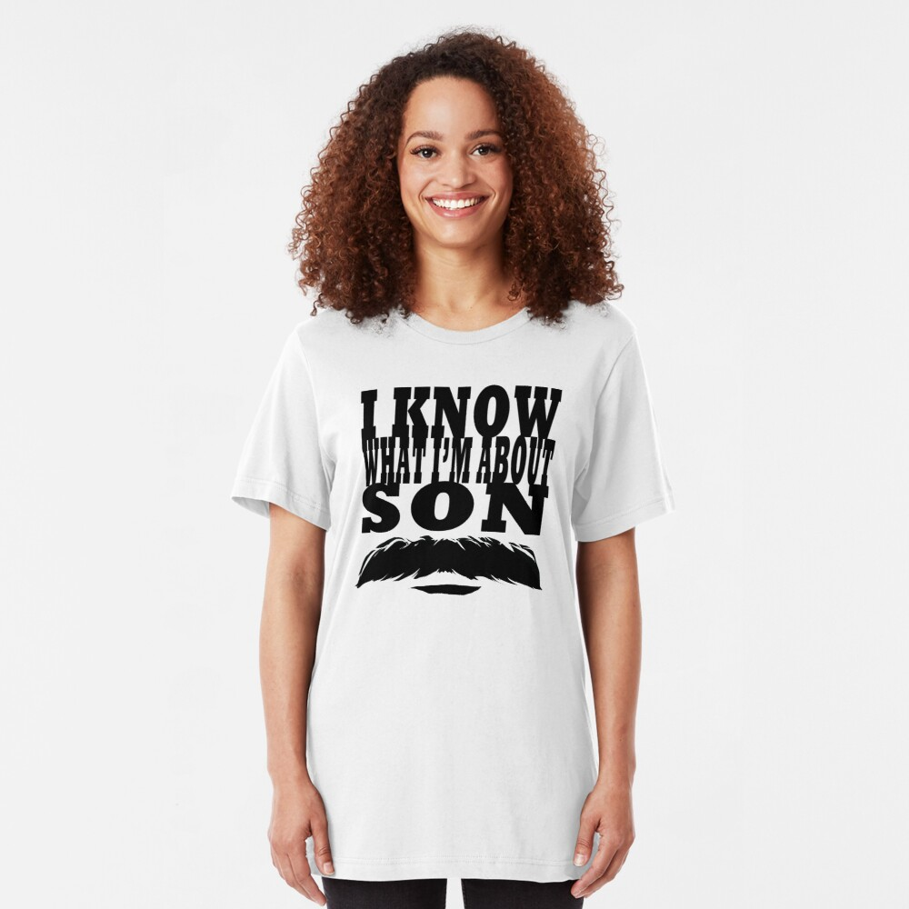 I Know What I'm About Son  Slim Fit T-Shirt