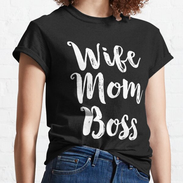 Wife Mom Boss Funny Mothers Day Gift Mama Classic T-Shirt