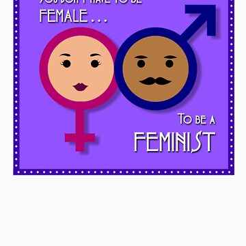 You don't have to be Female to be a FEMINIST by Trish-De-Mas
