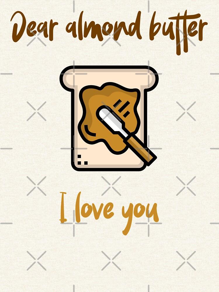 Dear Almond Butter I Love You by nikkihstokes