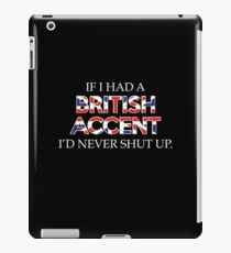 If I Had A British Accent I'd Never Shut Up iPad Case/Skin