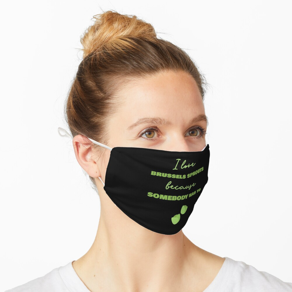 I Love Brussels Sprouts Because Somebody Has To Mask