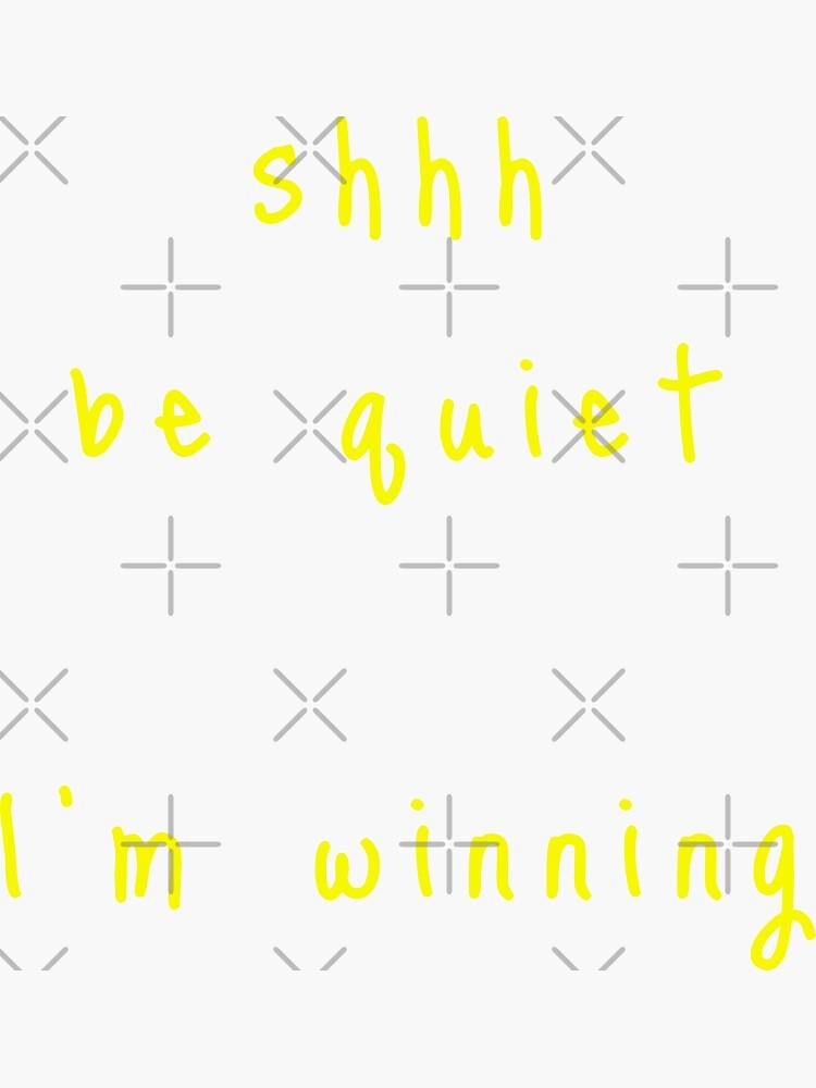 shhh be quiet I'm winning v1 - YELLOW font by ahmadwehbeMerch